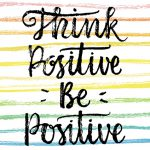 think positive be positive