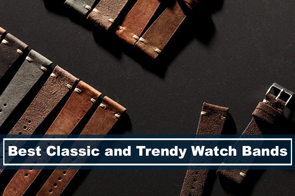 Best 5 Fashionable and Trendy Watch Bands to Check in 2018