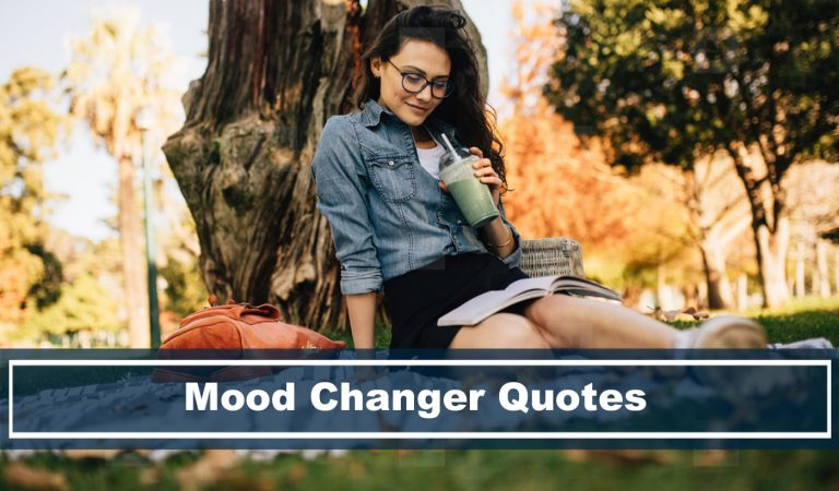 8 Best Mood Changer Quotes That'll Uplift Your Day