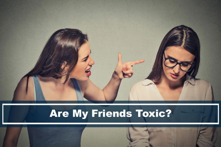 these signs show that your friends might be toxic, are my friends toxic?