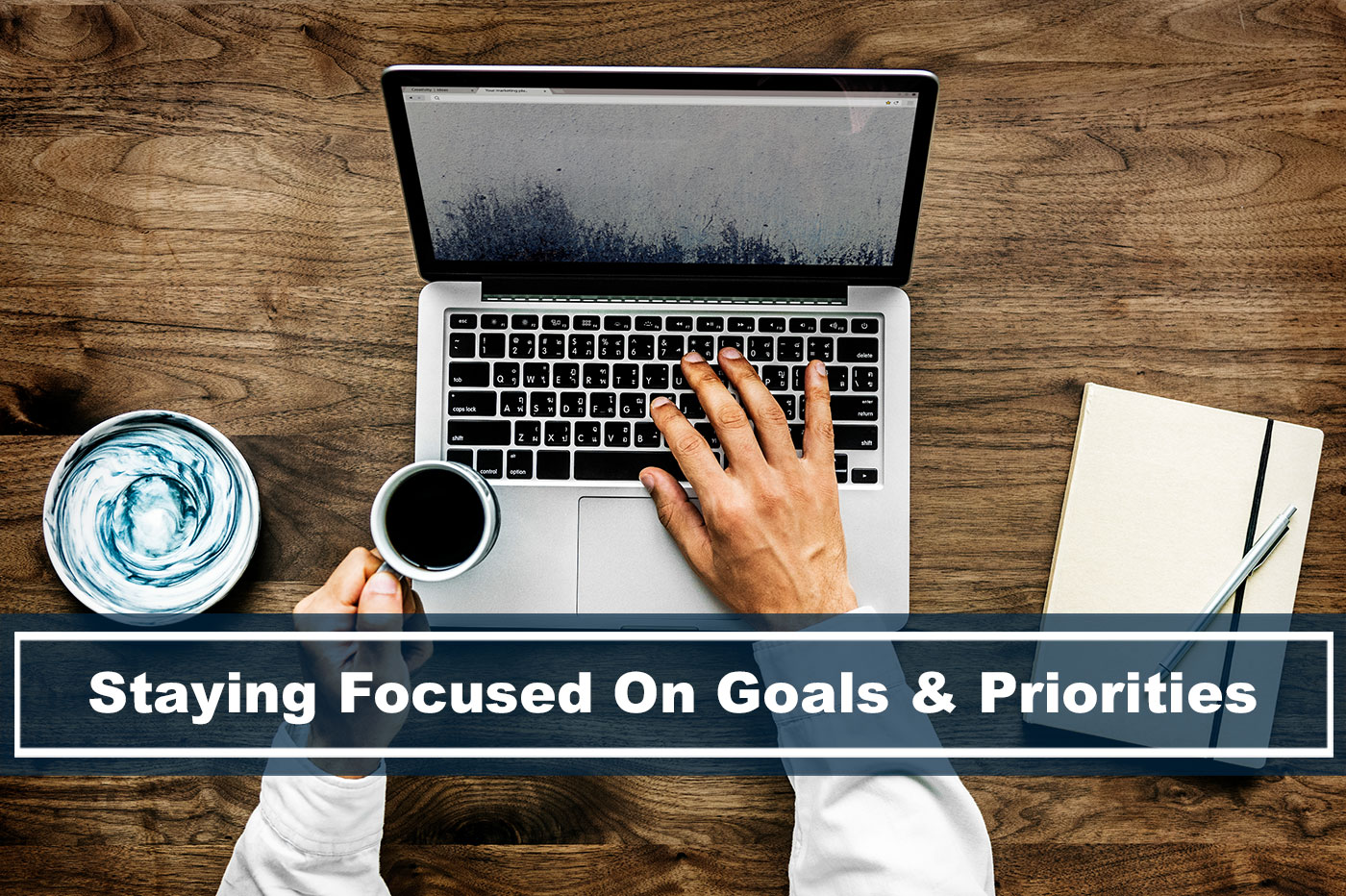 tips to staying focused on goals and priorities
