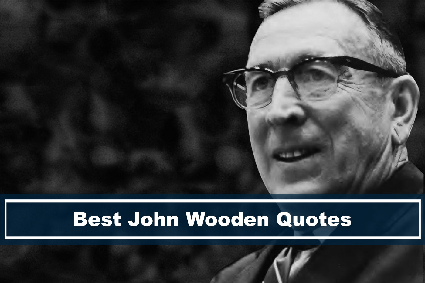 John Wooden quotes to inspire about success, teamwork, and leadership